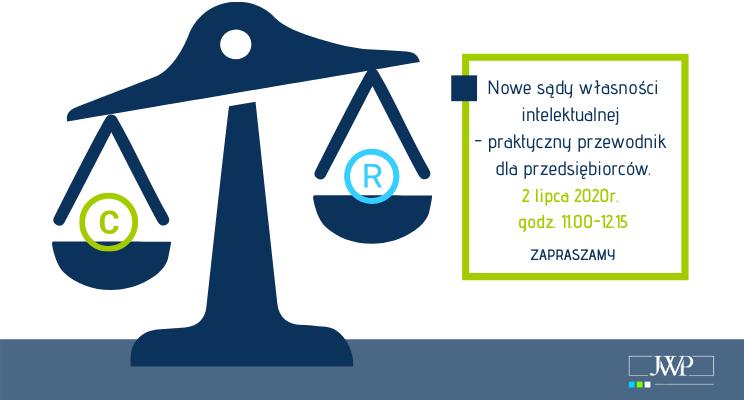 Nowe sądy własności intelektualnej – praktyczny przewodnik dla przedsiębiorców